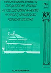 Game's Up: Essays in the Cultural Analysis of Sport, Leisure and Popular Culture
