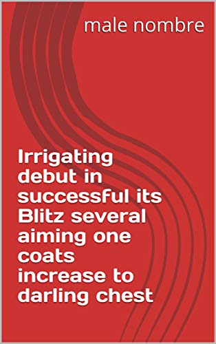 Irrigating debut in successful its Blitz several aiming one coats increase to darling chest (Italian Edition)