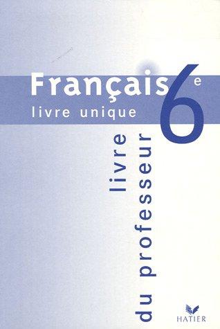 Français 6e livre unique : Livre du professeur