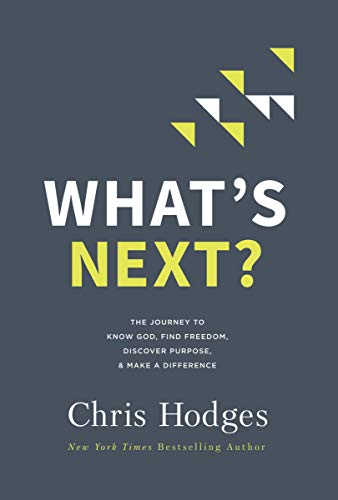 What's Next?: The Journey to Know God, Find Freedom, Discover Purpose, and Make a Difference (English Edition)