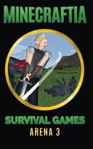 Minecraftia: Survival Games Arena 3 (Minecraft Hunger Games, Band 3) (Hunger-spiele-buch 3)