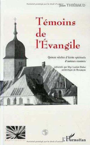 Livres gratuits en ligne Témoins de l'Evangile - Quinze siècles d'écrits spirituels d'auteurs comtois pdf ebook