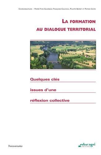 La formation au dialogue territorial : Quelques clés issues d'une réflexion collective par Pierre-Yves Guihéneuf, Philippe Barret, Patrice Cayré, Michel Blanc, Collectif