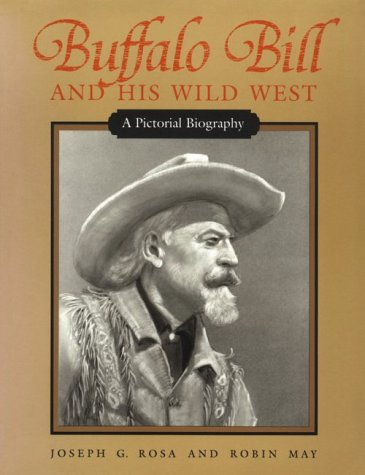 Buffalo Bill and His Wild West: A Pictorial Biography (Bills West Wild Buffalo)
