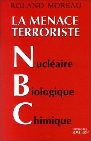 La Menace Terroriste : Nucléaire - Biol...