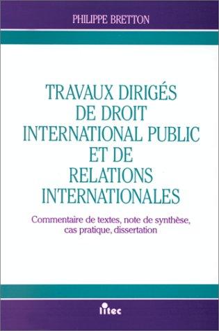 Travaux dirigés de droit international public et de relations internationales, 1re édition. Commentaires de textes, note de synthèse, cas pratique, dissertation (ancienne édition)