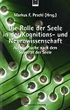 Die Rolle der Seele in der Kognitions- und Neurowissenschaft. Auf der Suche nach dem Substrat der Seele