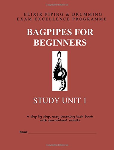 Bagpipes for Beginners: Study Unit 1 (Exam Excellence for Solo Pipers, Band 1)