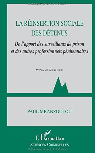 La réinsertion sociale des détenus : de l'apport des surveillants de prison et des autres professionnels pénitentiaires par Paul Mbanzoulou