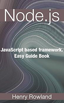 Node.js: JavaScript based framework. Easy Guide Book (English Edition) de [L., Rick]