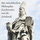 Die mittelalterliche Philosophie: Kirchenväter und die Scholastik