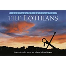 Picturing Scotland: The Lothians: Coast and Castles, Towns and Villages, Hills and Houses