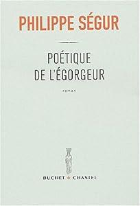vignette de 'Poétique de l'égorgeur (Philippe Ségur)'