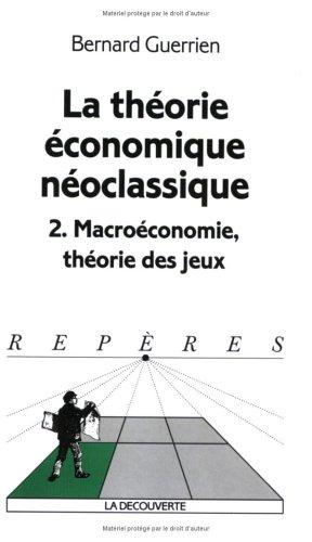 La théorie économique néoclassique. Tome 2, Macroéconomie, théorie des jeux