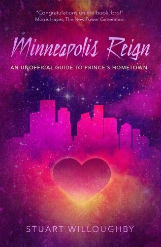 Minneapolis Reign - An Unofficial Guide to Prince's Hometown