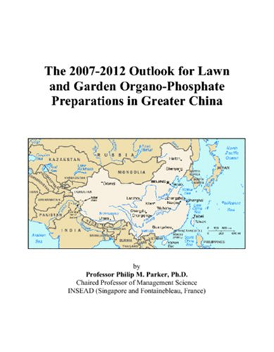 The 2007-2012 Outlook for Lawn and Garden Organo-Phosphate Preparations in Greater China