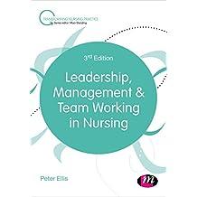Leadership, Management and Team Working in Nursing (Transforming Nursing Practice Series)