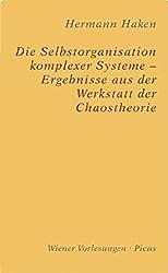 Die Selbstorganisation komplexer Systeme - Ergebnisse aus der Werkstatt der Chaostheorie (Wiener Vorlesungen)