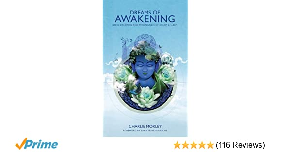 Dreams of Awakening: Lucid Dreaming And Mindfulness Of Dream