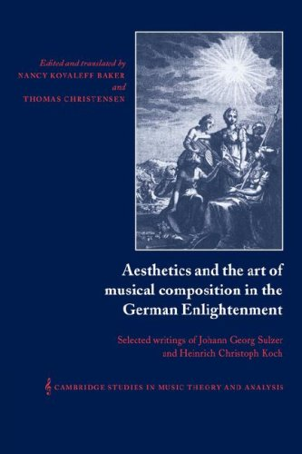 Aesthetics and the Art of Musical Composition in the German Enlightenment: Selected Writings of Johann Georg Sulzer and Heinrich Christoph Koch (Cambridge Studies in Music Theory and Analysis)
