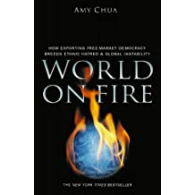 World on Fire: How Exporting Free-Market Democracy Breeds Ethnic Hatred & Global Instability