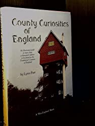 County Curiosities of England : An illustrated guide to more than a thousand oddities to be found in the Traditional Counties of England