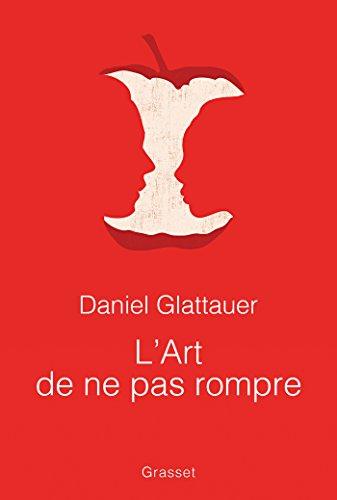 L'art de ne pas rompre: Traduit de l'allemand (Autriche) par Anne-Sophie Anglaret par Daniel Glattauer