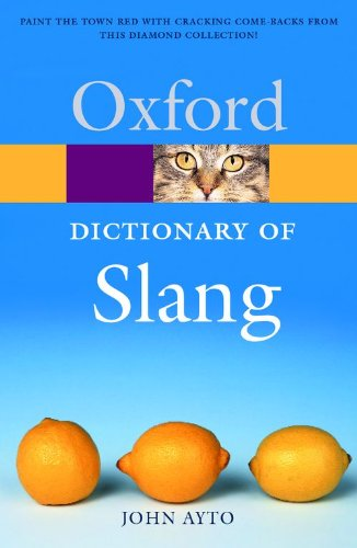 The Oxford Dictionary Of Slang (Oxford Paperback Reference) (Oxford Dictionary Slang Of)