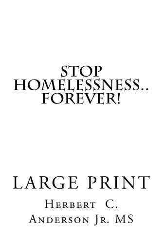 Stop Homelessness..Forever!: A Practical Guide With Tips and Secrets For Volunteers-Organizations-Government + You To Help And Show Homeless Men or ... How To End The Misery Of Being Homeless! by Herbert C. Anderson Jr. M.S. (2016-02-04)