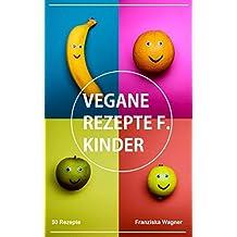 Vegane Rezepte für Kinder: 50 vegane Rezepte für Kinder (German Edition)