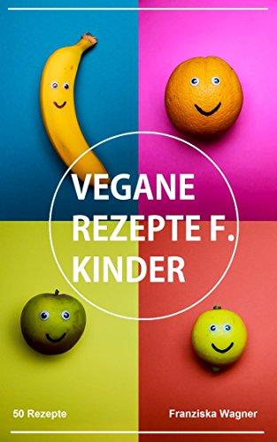 Vegane Rezepte für Kinder: 50 vegane Rezepte für Kinder (German ...