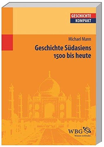 Geschichte Südasiens: 1500 bis heute (Geschichte kompakt)