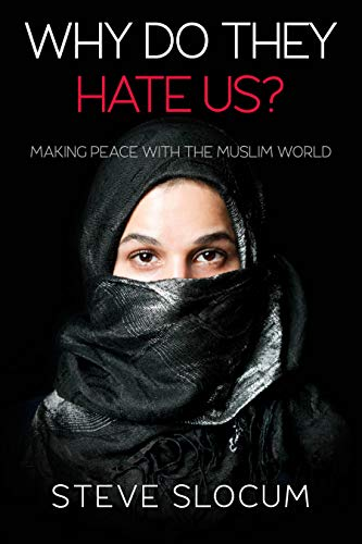 Why Do They Hate Us?: Making Peace with the Muslim World (English Edition) por Steve Slocum