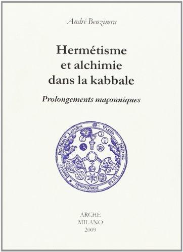 Hermetisme et Alchimie Dans la Kabbale. Prolongements Maconniques par Benzimra