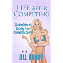 Life After Competing: The Realities of Retiring from Competitive Sports (Your Dream, Your Life, Your Now Book 2) (English Edition)