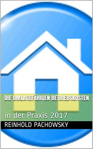 Die umlagefähigen Betriebskosten: in der Praxis 2017 (Immobilien)