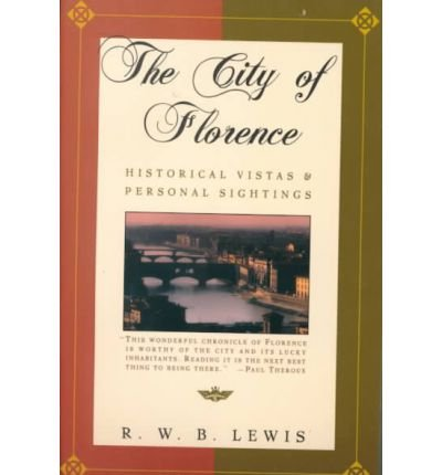 [(The City of Florence: Historical Vistas and Personal Sightings)] [Author: (Richard Warrington Baldwin) R. W. B Lewis] published on (September, 2000)