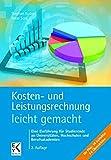 Kosten- und Leistungsrechnung - leicht gemacht: Eine Einführung für Studierende an Universitäten, Hochschulen und Berufsakademien