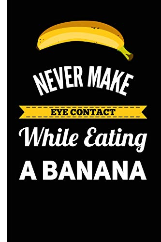 Funny Lined Composition Notebook And Journal: Never Make Eye Contact Eating A Banana 6x9 College Ruled Lined Notebook