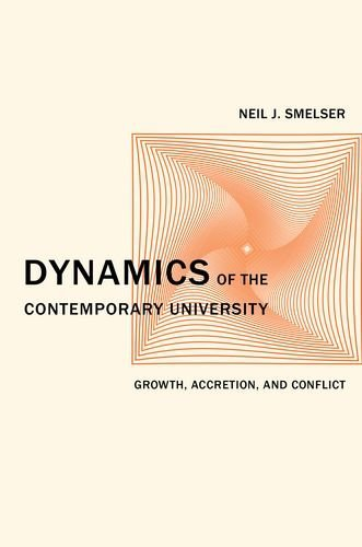Dynamics of the Contemporary University: Growth, Accretion, and Conflict by Neil J. Smelser (2013-03-15)