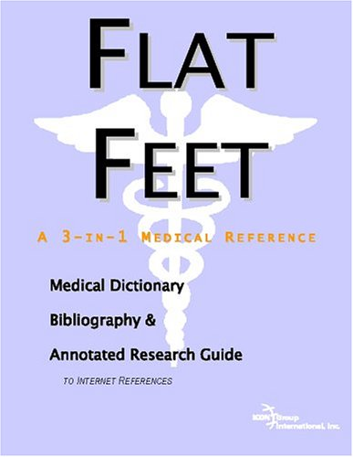 Preisvergleich Produktbild Flat Feet - A Medical Dictionary,  Bibliography,  and Annotated Research Guide to Internet References