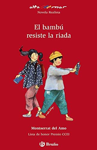 El bambú resiste la riada (Castellano - A Partir De 12 Años - Altamar) por Montserrat Del Amo
