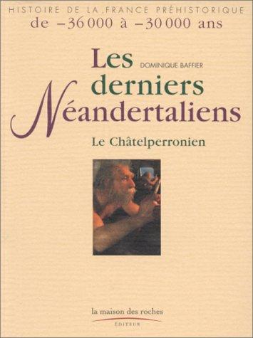 Les derniers néandertaliens : Le Châtelperronien par Dominique Baffier