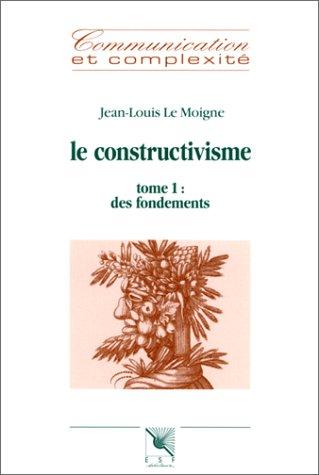 Le Moigne Jean Louis - Le constructivisme. Tome 1 : Des