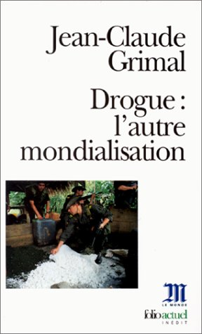Drogue L'Autre Mondialisation (L'Epreuve Des Faits) par Jean-Claude Grimal