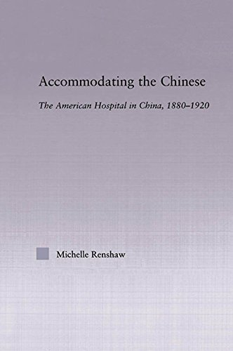 Accommodating the Chinese: The American Hospital in China, 1880-1920 (East Asia: History, Politics, Sociology and Culture) (English Edition) por Michelle Campbell Renshaw