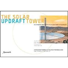 Aufwindkraftwerke zur solaren Stromerzeugung - erschwinglich - unerschöpflich - gobal: The solar upwind-tower - an affordable and inexhaustible global source of energy