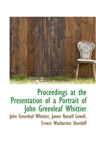 Proceedings at the Presentation of a Portrait of John Greenleaf Whittier