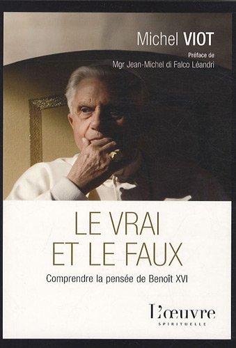 Le vrai et le faux : Comprendre la pensée de Benoît XVI