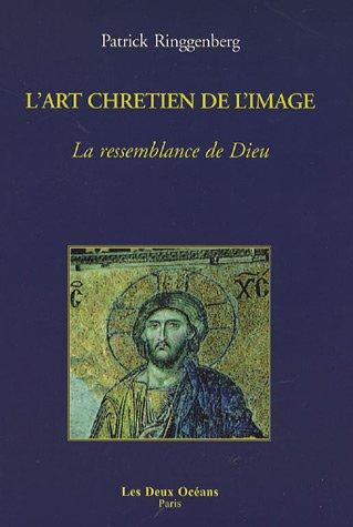 L'art chrtien de l'image : La ressemblance de Dieu
